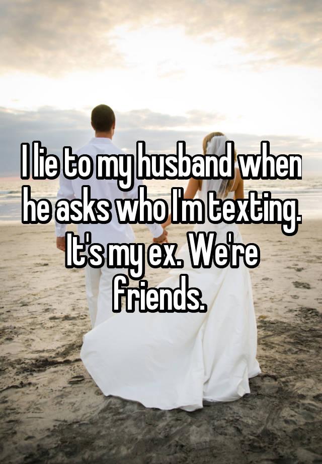 I lie to my husband when he asks who I