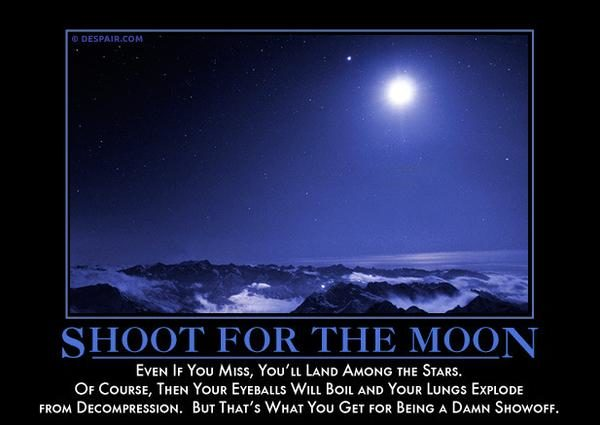 "The <a href=""https://despair.com/collections/demotivators/products/shoot-for-the-moon"" target=""_blank"">best thing</a> to do is just to not try at all."