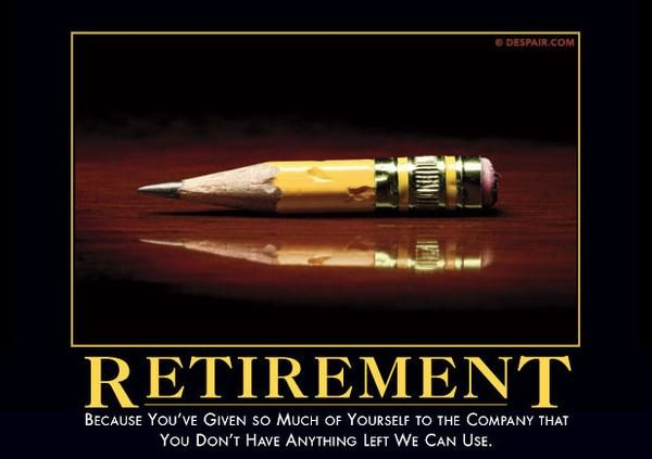 "And you'll be <a href=""https://despair.com/collections/demotivators/products/retirement"" target=""_blank"">easily replaced</a> in no time."